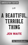 A Beautiful Terrible Thing A Memoir Of Marriage And Betrayal By Jen Waite Conversation Starters
