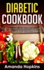Diabetic Cookbook: Delicious Diabetic Recipes to Lower Blood Sugar and Reverse Diabetes