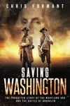 Saving Washington The Forgotten Story Of The Maryland 400 And The Battle Of Brooklyn