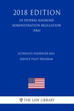 Alternate Passenger Rail Service Pilot Program (US Federal Railroad Administration Regulation) (FRA) (2018 Edition)