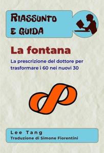 Riassunto E Guida - La Fontana: La Prescrizione Del Dottore Per Trasformare I 60 Nei Nuovi 30