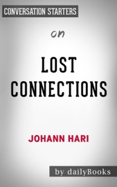 Lost Connections: Uncovering the Real Causes of Depression - and the Unexpected Solutions by Johann Hari: Conversation Starters PDF Download