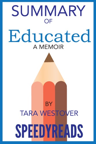 SpeedyReads - Summary of Educated By Tara Westover