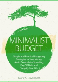 MINIMALIST BUDGET: SIMPLE AND PRACTICAL BUDGETING STRATEGIES TO SAVE MONEY, AVOID COMPULSIVE SPENDING,PAY OFF DEBT AND SIMPLIFY YOUR LIFE