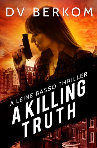 A Killing Truth: A Leine Basso Thriller Prequel - DV Berkom - DV Berkom