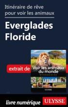 Itinéraire De Rêve Pour Voir Les Animaux Everglades Floride