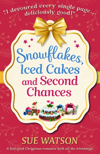 Sue Watson - Snowflakes, Iced Cakes and Second Chances