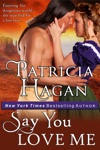 Say You Love Me A Historical Western Romance