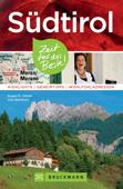 Bruckmann Reiseführer Südtirol: Zeit für das Beste. Highlights, Geheimtipps, Wohlfühladressen.