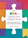 The ABCs Of Creating Your Childrens Book How To Write Illustrate Design Publish And Market Your Picture Book