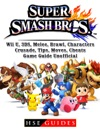 Super Smash Brothers Wii U 3DS Melee Brawl Characters Crusade Tips Moves Cheats Game Guide Unofficial