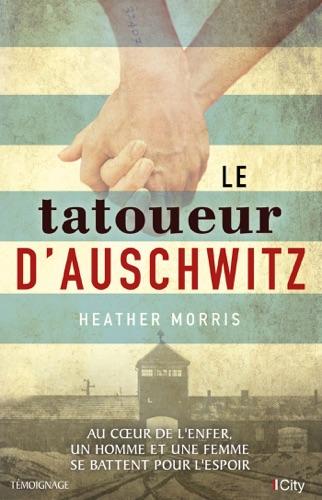 Heather Morris - Le tatoueur d'Auschwitz