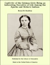 Captivity Of The Oatman Girls Being An Interesting Narrative Of Life Among The Apache And Mohave Indians