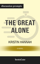 The Great Alone: A Novel: Discussion Prompts PDF Download
