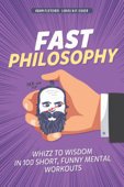 Fast Philosophy: Whizz to wisdom in 100 short, funny mental workouts.