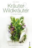 Kräuter & Wildkräuter - Das Kochbuch