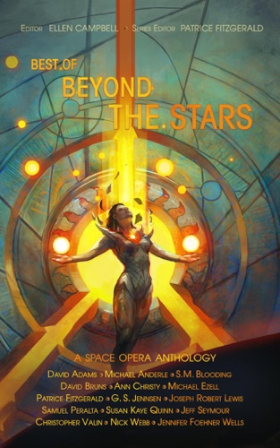 Patrice Fitzgerald, Samuel Peralta, Nick Webb, Michael Anderle, Susan Kaye Quinn, G. S. Jennsen, Jennifer Foehner Wells, Jeff Seymour, Ann Christy, David Adams, Michael Ezell, David Bruns, SM Blooding, Joseph Robert Lewis & Christopher J. Valin - Best of Beyond the Stars