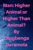 Man: Higher Animal Or Higher Than Animal?