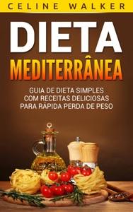 Dieta Mediterrânea: Guia de Dieta Simples com Receitas Deliciosas para Rápida Perda de Peso Book Cover