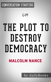 THE PLOT TO DESTROY DEMOCRACY: HOW PUTIN'S SPIES ARE WINNING CONTROL OF AMERICA AND DISMANTLING THE WEST BY MALCOLM NANCE: CONVERSATION STARTERS