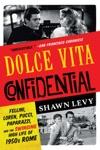 Dolce Vita Confidential Fellini Loren Pucci Paparazzi And The Swinging High Life Of 1950s Rome