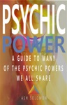 Psychic Power A Guide To Many Of The Psychic Powers We All Share