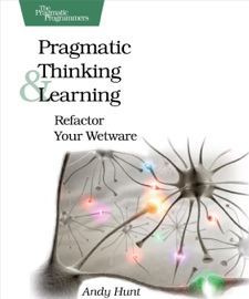 Pragmatic Thinking and Learning - Andy Hunt