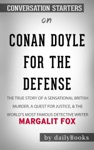 Conan Doyle For The Defense The True Story Of A Sensational British Murder A Quest For Justice And The Worlds Most Famous Detective Writer By Margalit Fox  Conversation Starters