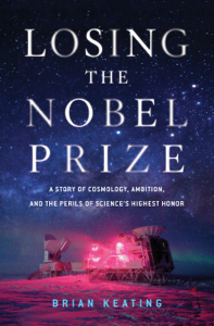 Losing the Nobel Prize: A Story of Cosmology, Ambition, and the Perils of Science's Highest Honor Summary