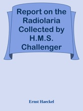 Report on the Radiolaria Collected by H.M.S. Challenger During the Years 1873-1876, Second Part: Subclass Osculosa; Index / Report on the Scientific Results of the Voyage of H.M.S. Challenger During the Years 1873-76, Vol. XVIII