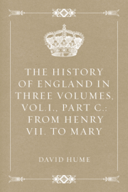 The History of England in Three Volumes, Vol.I., Part C.: From Henry VII. to Mary book
