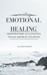 Unveiling Emotional Healing From Proverbs Ecclesiastes Isaiah Jeremiah And Jonah