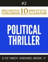 Perfect 10 Political Thriller Plots 2-2 ARCH ENEMIES  BOOK 1