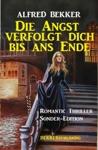 Die Angst Verfolgt Dich Bis Ans Ende Romantic Thriller Sonder-Edition