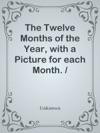 The Twelve Months Of The Year With A Picture For Each Month  Adapted To Northern Latitudes