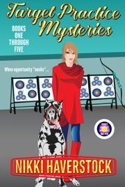 Target Practice Mysteries 1-5 - Nikki Haverstock book summary