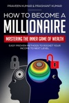 How To Become A Millionaire Mastering The Inner Game Of Wealth