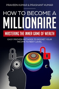 How to Become a Millionaire: Mastering the Inner Game of Wealth