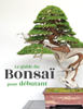 Le guide du Bonsaï pour Débutant - Bonsai Empire