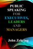 Public Speaking for Executives, Leaders & Managers - John Zehring