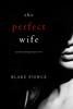 Blake Pierce - The Perfect Wife (A Jessie Hunt Psychological Suspense Thriller—Book One) kunstwerk