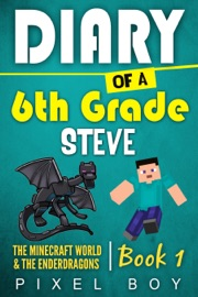 Minecraft Diary Of A 6th Grade Steve The Minecraft World And The Ender Dragons Book 1