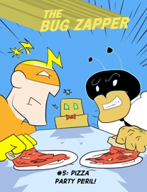 THE BUG ZAPPER - NUMBER 5: PIZZA PARTY PERIL!