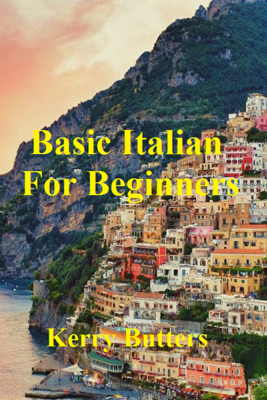 Basic Italian For Beginners. - Kerry Butters book