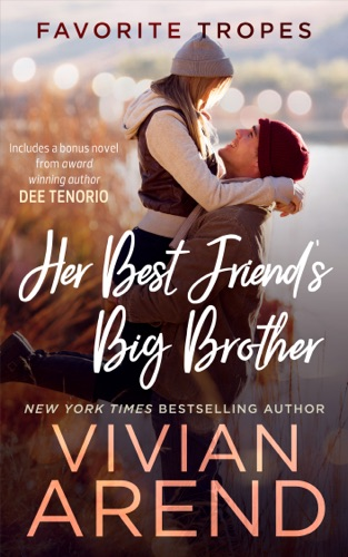 Vivian Arend - Her Best Friend's Big Brother: contains One Sexy Ride / Yearning Hearts