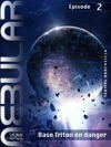NEBULAR 2 - Base Triton En Danger