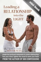 Leading a Relationship into the Light: simple but profound statements to renew relationships, free your mind, lighten the mood & warm your heart