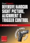 Gun Digests Defensive Handgun Sight Picture Alignment  Trigger Control EShort