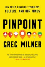 Pinpoint: How GPS is Changing Technology, Culture, and Our Minds by Greg  Milner on Apple Books