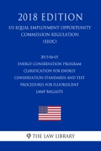 2015-06-05 Energy Conservation Program - Clarification for Energy Conservation Standards and Test Procedures for Fluorescent Lamp Ballasts (US Energy Efficiency and Renewable Energy Office Regulation) (EERE) (2018 Edition)
